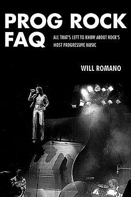 Prog Rock FAQ : All That's Left to Know about Rock's Most Progressive Music de Will Romano